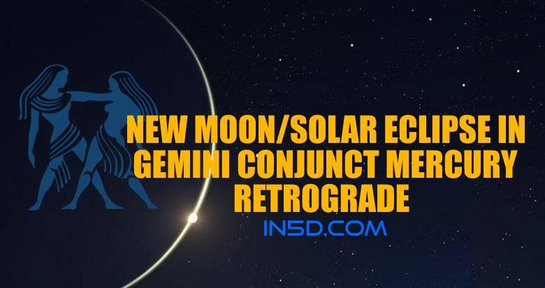 New Moon Solar Eclipse In Gemini Conjunct Mercury Retrograde