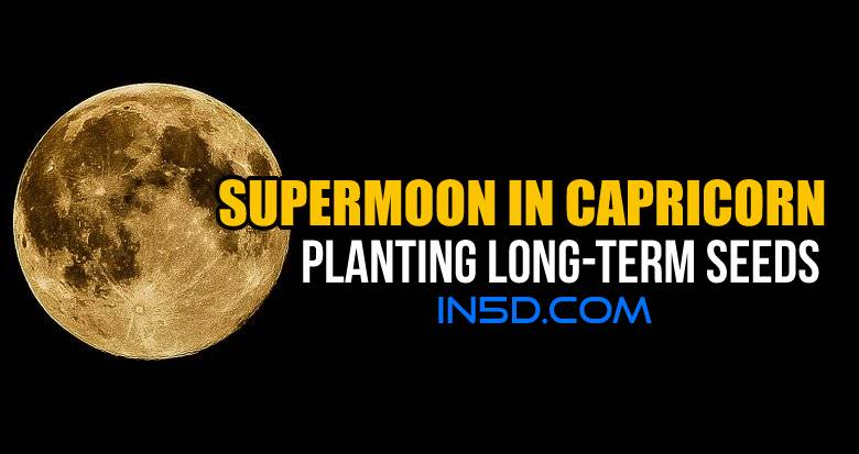 Supermoon In Capricorn: Planting Long-Term Seeds